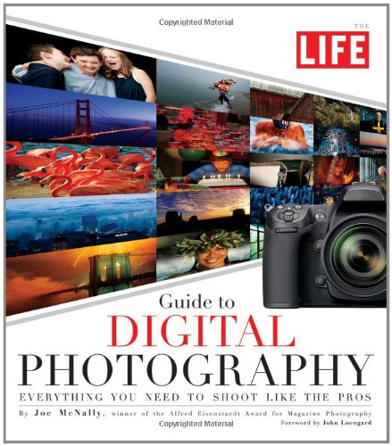 The Life Guide to Digital Photography: Everything You Need to Shoot Like the Pros 9781603201278
