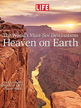 Life Heaven on Earth, the World's Must-See Destinations: An Expanded Edition of Life's Classic Book 9781603201377