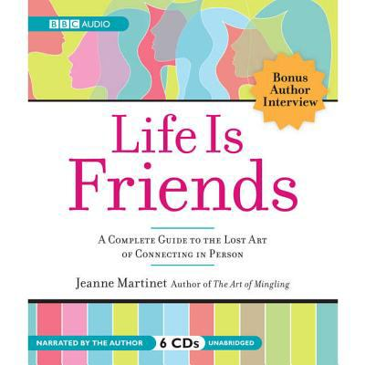 Life Is Friends: A Complete Guide to the Lost Art of Connecting in Person 9781602835818