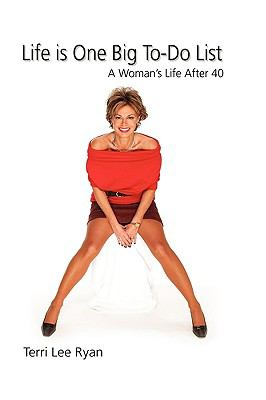 Life Is One Big To-Do List: A Woman's Life After 40 9781606935675