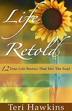 Life Retold: 12 True Life Stories That Stir the Soul 9781606434727