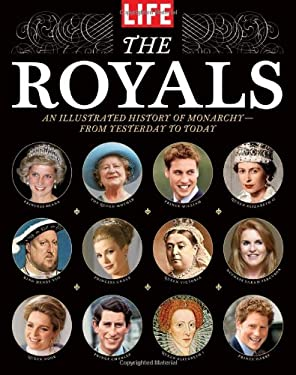 The Royals: An Illustrated History of Monarchy--From Yesterday to Today 9781603201674