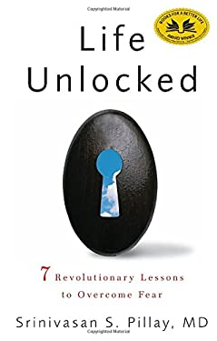Life Unlocked: 7 Revolutionary Lessons to Overcome Fear 9781609611460