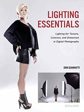 Lighting Essentials: Lighting for Texture, Contrast, and Dimension in Digital Photography 9781608954599