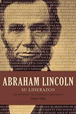 Abraham Lincoln su Liderazgo: Las Lecciones y el Legado de un Presidente = Abraham Lincoln Leadership 9781602554276