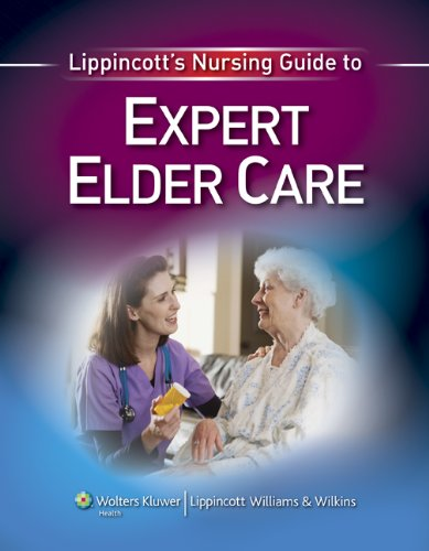 Lippincott's Nursing Guide to Expert Elder Care 9781605476278