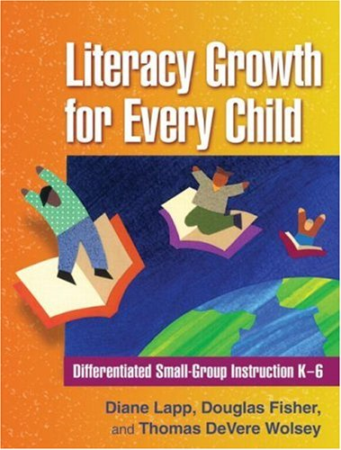 Literacy Growth for Every Child: Differentiated Small-Group Instruction K-6 9781606230688