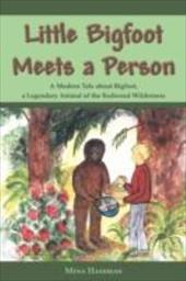 Little Bigfoot Meets a Person: A Modern Tale about Bigfoot, a Legendary Animal of the Redwood Wilderness