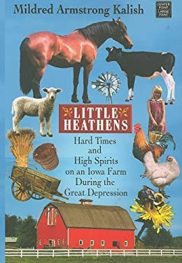 Little Heathens: Hard Times and High Spirits on an Iowa Farm During the Great Depression 9781602851917