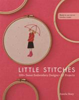 Little Stitches: 100+ Sweet Embroidery Designs 12 Projects 9781607055259