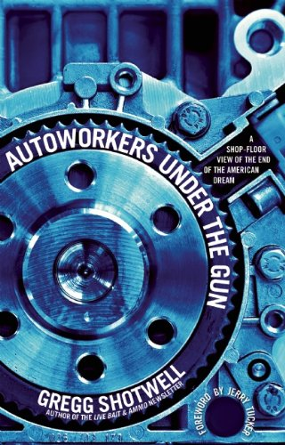Autoworkers Under the Gun: A Shop-Floor View of the End of the American Dream 9781608461424