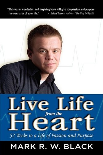 Live Life from the Heart: 52 Weeks to a Life of Passion and Purpose 9781606935514