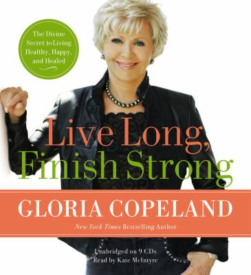 Live Long, Finish Strong: The Divine Secret to Living Healthy, Happy, and Healed 9781607882091