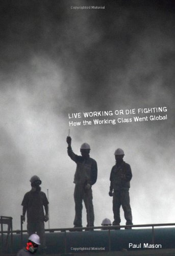 Live Working or Die Fighting: How the Working Class Went Global 9781608460700