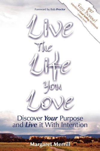 Live the Life You Love: Discover Your Purpose and Live It with Intention 9781600370014