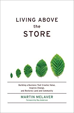 Living Above the Store: Building a Business That Creates Value, Inspires Change, and Restores Land and Community 9781603580854