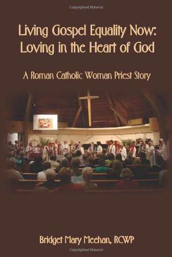 Living Gospel Equality Now - Loving in the Heart of God - A Roman Catholic Woman Priest Story 9781602646964