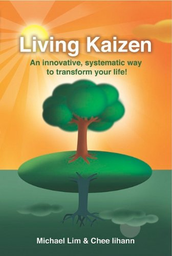 Living Kaizen: An Innovative, Systematic Way to Transform Your Life! 9781600377464