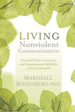 Living Nonviolent Communication: Practical Tools to Connect and Communicate Skillfully in Every Situation 9781604077872