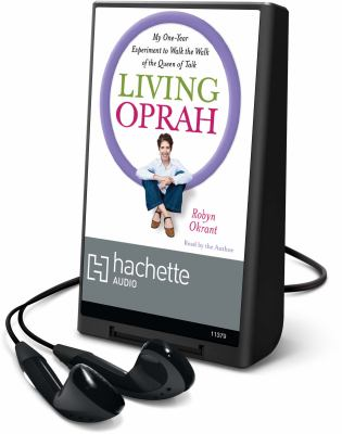 Living Oprah: My One-Year Experiment to Walk the Walk of the Queen of Talk [With Earbuds] 9781607884903
