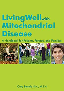 Living Well with Mitochondrial Disease: A Handbook for Patients, Parents, and Families 9781606130148