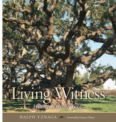 Living Witness: Historic Trees of Texas 9781603445764