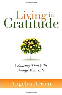 Living in Gratitude: A Journey That Will Change Your Life 9781604070828