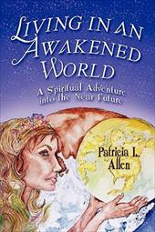 Living in an Awakened World: A Spiritual Adventure Into the Near Future