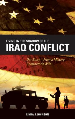 Living in the Shadow of the Iraq Conflict: Our Story from a Military Contractor's Wife 9781607993049