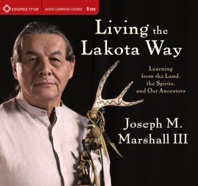 Living the Lakota Way: Learning from the Land, the Spirits, and Our Ancestors 9781604077131