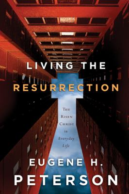 Living the Resurrection: The Risen Christ in Everyday Life 9781600060403