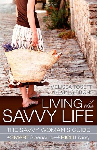 Living the Savvy Life: The Savvy Woman's Guide to Smart Spending and Rich Living 9781600378348
