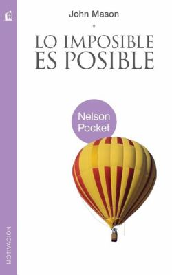 Lo Imposible Es Posible = The Impossible Is Possible 9781602555907