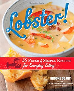 Lobster!: 55 Fresh & Simple Recipes for Everyday Eating 9781603429627