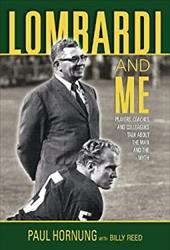 Lombardi and Me: Players, Coaches, and Colleagues Talk about the Man and the Myth 7369788