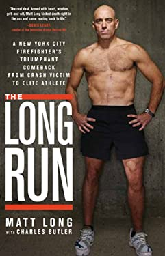 The Long Run: A New York City Firefighter's Triumphant Comeback from Crash Victim to Elite Athlete 9781609611798