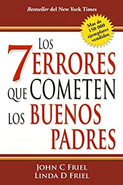 Los 7 Errores Que Cometen Los Buenos Padres/The 7 Worst Things Good Parents Do 9781603960083