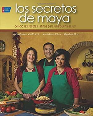 Los Secretos de Maya: 100 Deliciosas Recetas Latinas Para La Buena Salud 9781604430356