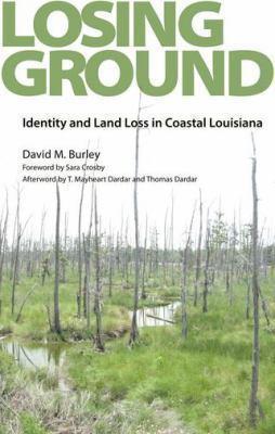 Losing Ground: Identity and Land Loss in Coastal Louisiana 9781604734881