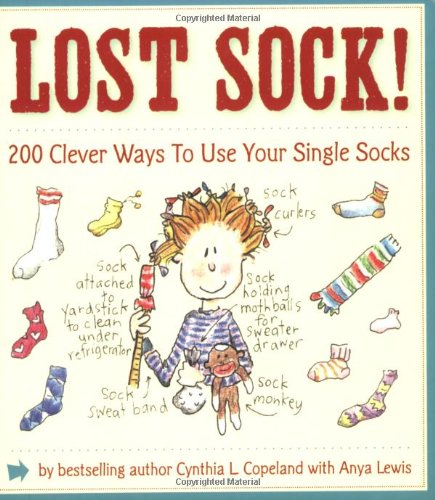 Lost Sock!: 200 Clever Ways to Use Your Single Socks 9781604330137