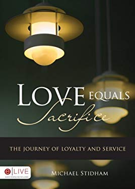 Love Equals Sacrifice: The Journey of Loyalty and Service 9781607991410