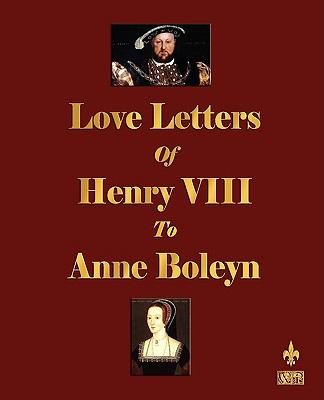 Love Letters of Henry VIII to Anne Boleyn 9781603861892