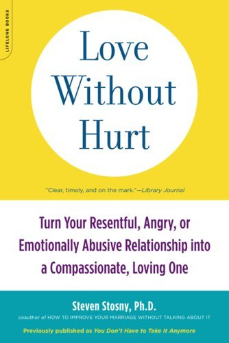 Love Without Hurt: Turn Your Resentful, Angry, or Emotionally Abusive Relationship Into a Compassionate, Loving One 9781600940736