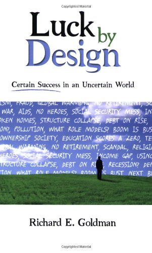 Luck by Design: Certain Success in an Uncertain World 9781600374333
