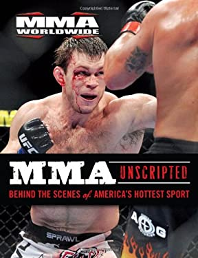 MMA Unscripted: Behind the Scenes of America's Hottest Sport 9781600783173