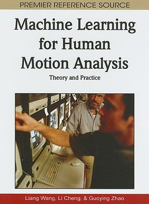 Machine Learning for Human Motion Analysis: Theory and Practice 9781605669007