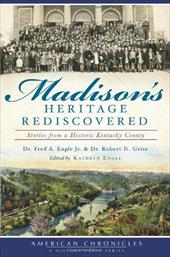 Madison's Heritage Rediscovered: Stories from a Historic Kentucky County 19216529