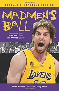 Madmen's Ball: The Continuing Saga of Kobe, Phil, and the Los Angeles Lakers 9781600781988
