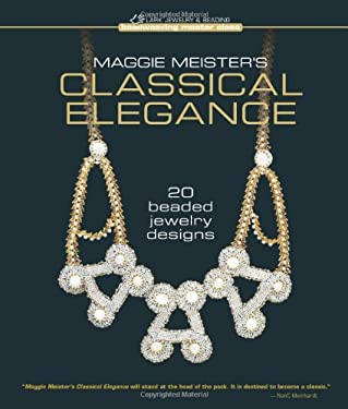 Maggie Meister's Classical Elegance: 20 Beaded Jewelry Designs 9781600596919