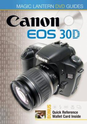 Magic Lantern DVD Guides: Canon EOS 30d 9781600590795